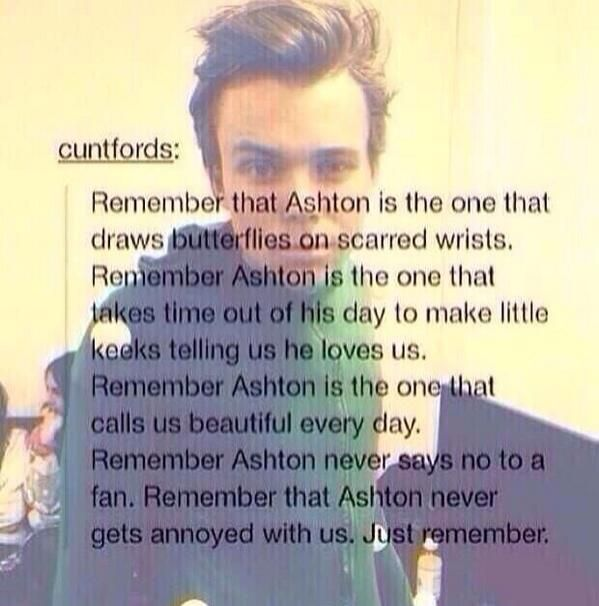 So someone started the trend #KeepCuttingAshton and it went worldwide on Twitter. I am so done with all of this. Ashton is the sweetest person and this is how he gets payed? People that aren't even part of the 5sosfam said that was uncalled for. Self harm is not something to joke around with. It must have been really hard to stop for him and one person telling him to continue cutting himself is all it takes.#KeepSmilingAshtonWeLoveYou