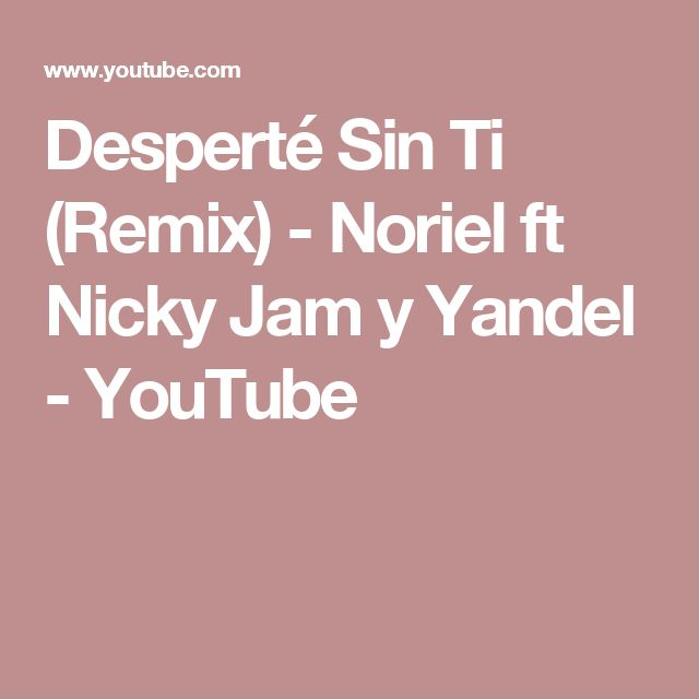 Desperté Sin Ti (Remix) - Noriel ft  Nicky Jam y Yandel - YouTube