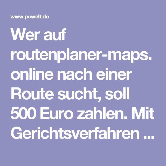 Wer auf routenplaner-maps.online nach einer Route sucht, soll 500 Euro zahlen. Mit Gerichtsverfahren und Inkasso-Büro wird gedroht. Eine fiese Abo-Falle.