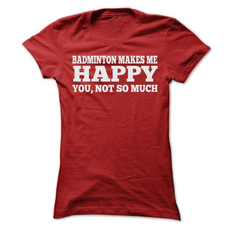 BADMINTON MAKES ME HAPPY T-Shirts, Hoodies. CHECK PRICE ==► https://www.sunfrog.com/Sports/BADMINTON-MAKES-ME-HAPPY-T-SHIRTS-Ladies.html?id=41382