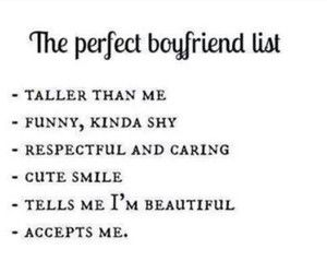 What almost every girl looks for in a guy. Guys if you are looking at this make sure you have these things. ;)-- looks like I'm the perfect boyfriend then hahaha