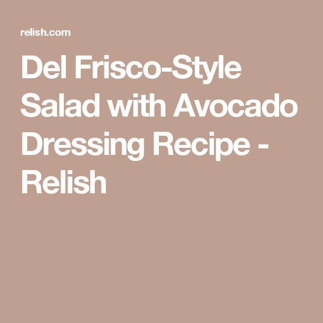 Del Frisco-Style Salad with Avocado Dressing Recipe - Relish