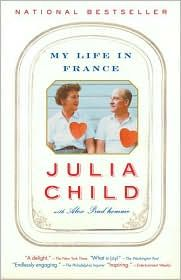 My Life in France - by Julia Child, Alex Prud'Homme - Julia