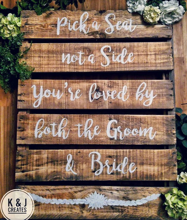 "K & J Creates Wedding Signs Decor. ""Pick a seat, not a side, you're loved by both the groom and bride."" Hand-painted pallet sign."
