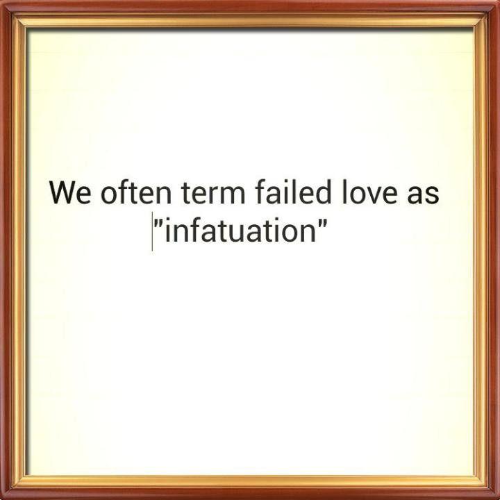 Failed love is not infatuation