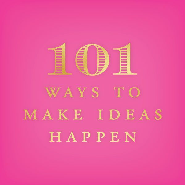 101 Ways To Make Ideas Happen