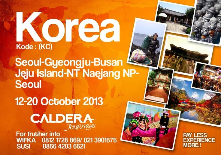 KOREA ( SEOUL - GYEONGJU - BUSAN - JEJU ISLAND - NAEJANG )  ( 12 -20 Oktober 2013 ) Rp. 9,500, 000    Harga termasuk :    • Tiket pesawat PP    • Accommodation based on triple sharing / dormitory atau Hostel Backpacker    • Seluruh transportasi darat/laut (ferry) dari satu kota ke kota lainnya    • Tour leader    • Airport tax    • Deadline pendaftaran >> 1 April 2013.    Contact Person :  Wifka : 08121728869 (wifka@calderaindonesia.com)