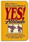 Little Gold Book of YES! Attitude : How to Find, Build and Keep a YES!...