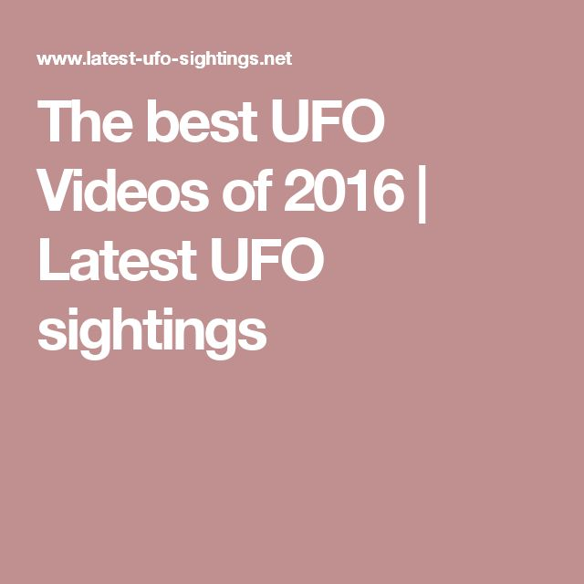 The best UFO Videos of 2016 | Latest UFO sightings