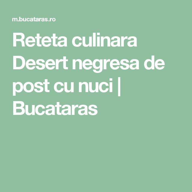 Reteta culinara Desert negresa de post cu nuci | Bucataras
