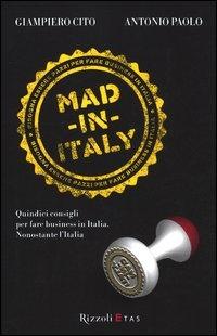 """Il libro """"Mad in Italy"""" : 15 consigli per fare business in Italia. Nonostante l'Italia. #Rizzoli    http://libreriarizzoli.corriere.it/is-bin/intershop.static/WFS/RCS-RCS_PhysicalShops-Site/RCS/it_IT/LibreriaRizzoli/big/978/8/8/1/9788817057981g.jpg"""