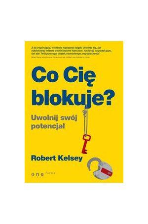 Co Cię blokuje? Uwolnij swój potencjał - Kelsey Robert