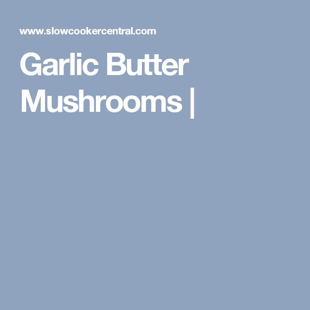 Garlic Butter Mushrooms |