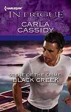 "Scene of the crime: Black Creek  Author:Carla Cassidy  Publisher:Don Mills, Ont., Canada : Harlequin, ©2012.  Series:Harlequin intrigue, 1374.   Edition/Format: Book : Fiction : EnglishView all editions and formats   Summary:""Baiting a serial killer is risky enough. But FBI Special Agent Mick McCane knows he's in real trouble when he and by-the-book Cassie Miller have to pose as loving newlyweds to do it."