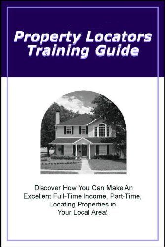 Property Locators Training Guide by Mike Smith. $2.99. 57 pages. How To Find Real Estate Properties in Your Local Area and Sell Them to Investors to Make Immediate Income.                            Show more                               Show less