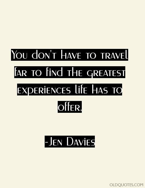 You don't have to travel far to find the greatest experiences life has to offer.