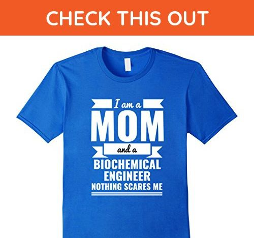 Mens Mom Biochemical Engineer Nothing Scares Me T-shirt Mother's 3XL Royal Blue - Careers professions shirts (*Amazon Partner-Link)