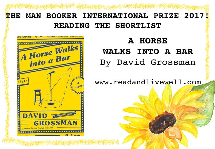 A Horse Walks into a Bar, by David Grossman 4.5 stars! Book review! Shortlisted for The Man Booker International Prize 2017 Translated from Hebrew Do not be fooled by the title - this book is not a joke. This is a deep and heartfelt character study and is simply sublime! Literary fiction