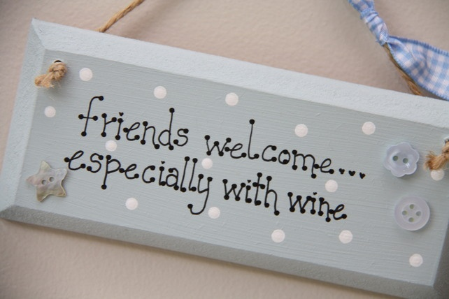 Handmade Plaques 'Friends welcome...especially with wine'