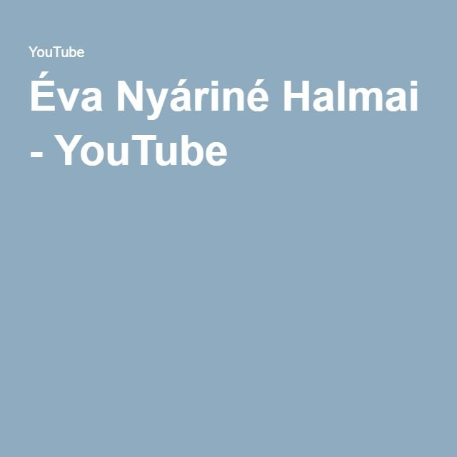 Éva Nyáriné Halmai - YouTube