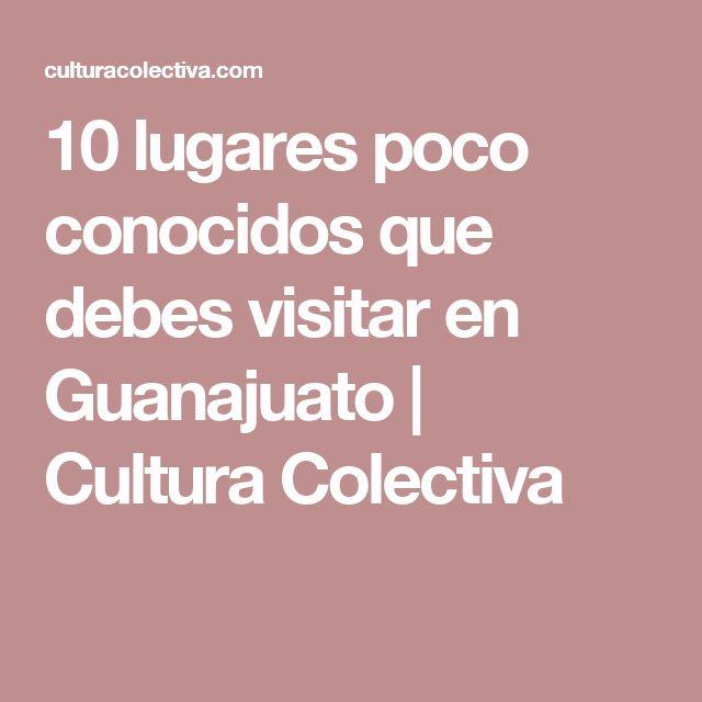 10 lugares poco conocidos que debes visitar en Guanajuato | Cultura Colectiva