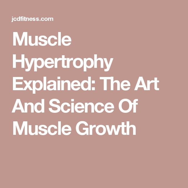 Muscle Hypertrophy Explained: The Art And Science Of Muscle Growth
