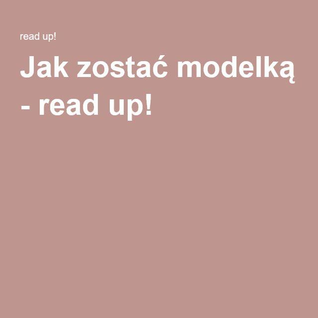 Jak zostać modelką - read up!