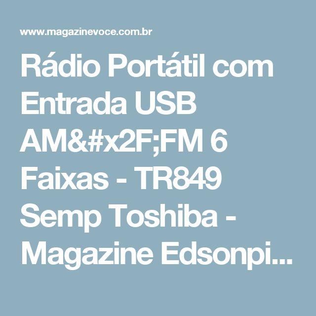 Rádio Portátil com Entrada USB AM/FM 6 Faixas - TR849 Semp Toshiba - Magazine Edsonpinto