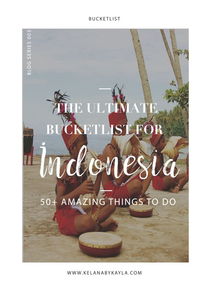 The Ultimate Indonesia Bucketlist - Kelana by Kayla
