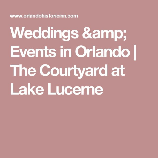 Weddings & Events in Orlando | The Courtyard at Lake Lucerne