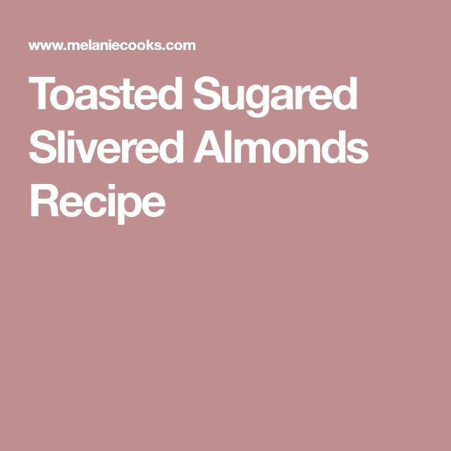 Toasted Sugared Slivered Almonds Recipe
