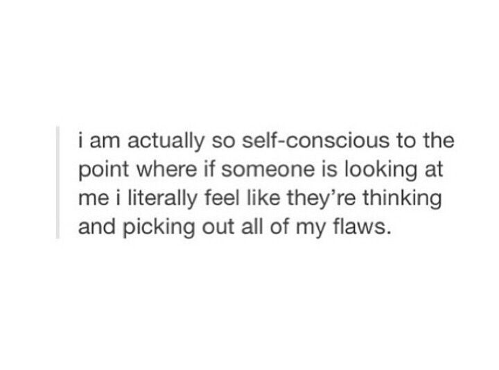 so true but what helps me to not feel so insecure is to remind myself that i dont give  a shit