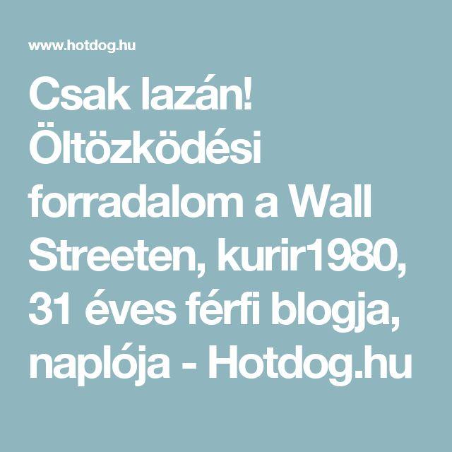 Csak lazán! Öltözködési forradalom a Wall Streeten, kurir1980, 31 éves férfi blogja, naplója - Hotdog.hu
