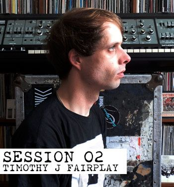 Timothy J Fairplay tacks to the decks for Session 02 in our new mix series…