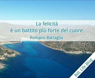 La felicità è un battito più forte del cuore. Romano Battaglia