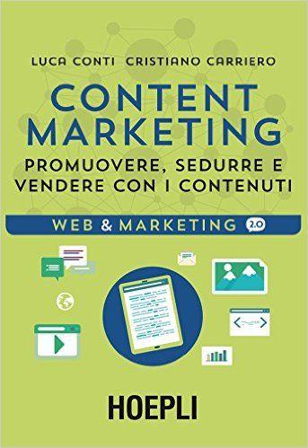 Amazon.it: Content Marketing. Promuovere, sedurre e vendere con i contenuti - Luca Conti, Cristiano Carriero - Libri