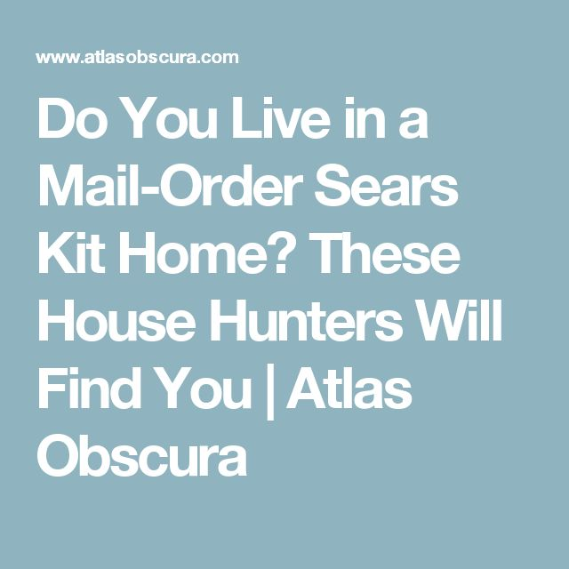 Do You Live in a Mail-Order Sears Kit Home? These House Hunters Will Find You | Atlas Obscura