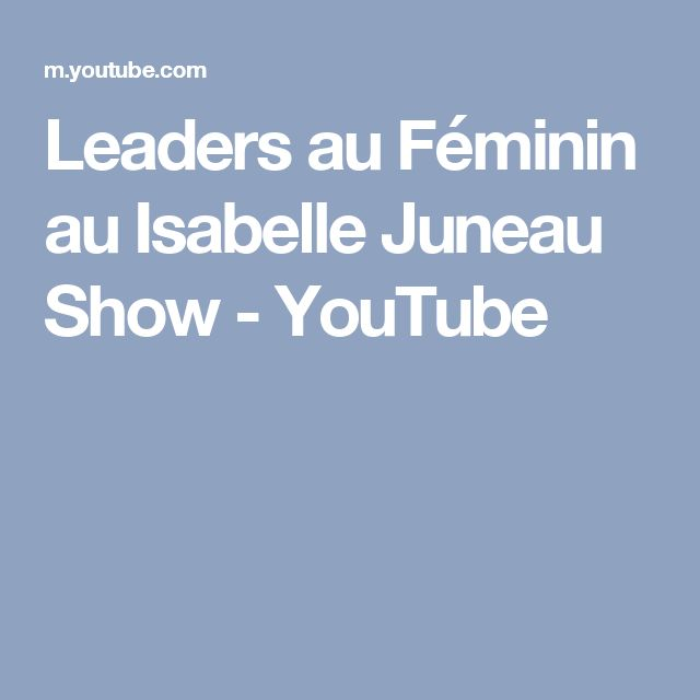 Leaders au Féminin au Isabelle Juneau Show - YouTube