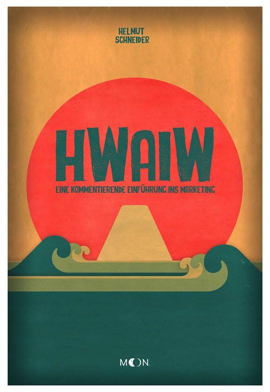 HWAIW - das Buch. Eine kommentierende Einführung ins Marketing. Jetzt online bestellen.