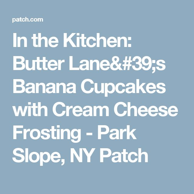 In the Kitchen: Butter Lane's Banana Cupcakes with Cream Cheese Frosting - Park Slope, NY Patch