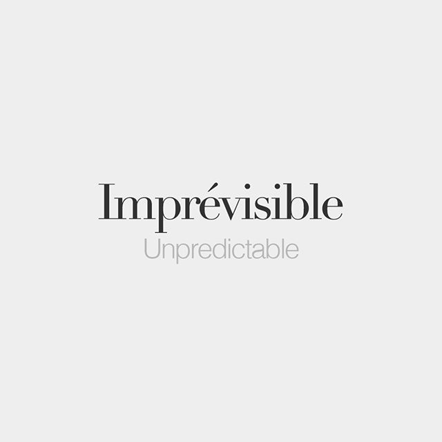 Imprévisible (both feminine and masculine) • Unpredictable • /ɛ̃.pʁe.vi.zibl/