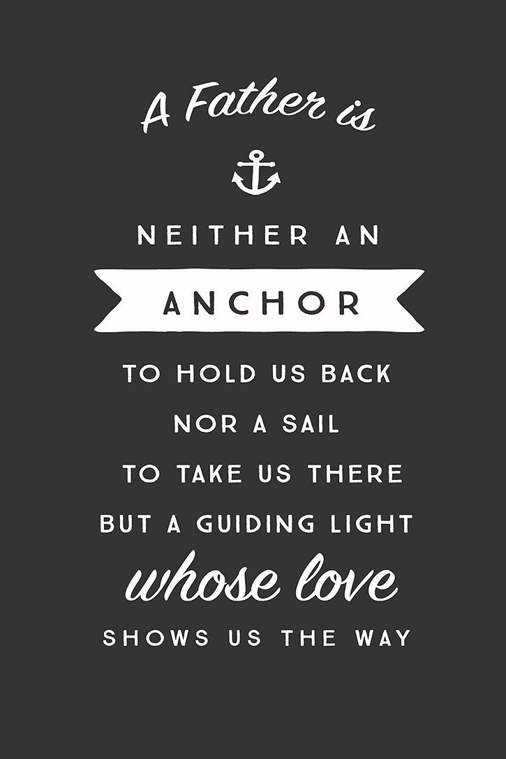 """""""A father is neither an anchor to hold us back, nor a sail to take us there, but a guiding light whose love shows us the way."""" - Unknown"""