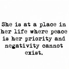 She is at a place in her life where peace is her priority and negativity cannot exist