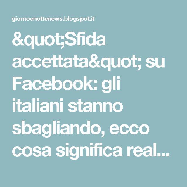"""""""Sfida accettata"""" su Facebook: gli italiani stanno sbagliando, ecco cosa significa realmente..."""