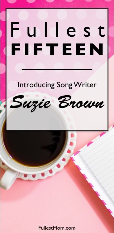 Fullest Fifteen: Introducing Song Writer Suzie Brown