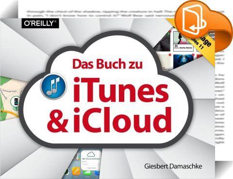 Das Buch zu iTunes & iCloud    :  iTunes und iCloud sind zentrale Programme, wenn es um das Handling von Daten auf Apple-Geräten geht. Gadgets wie iPhone, iPad und iPod kommen z. B. gar nicht ohne iTunes aus. Und mit iCloud lassen sich nicht nur bis zu zehn Geräte kabellos synchronisieren und Musik, Fotos, Kontakte, Termine u.v.m. von unterwegs abrufen. Auch zur Datensicherung ist die Cloud unverzichtbar. Beide Programme laufen nicht nur auf Apples Geräten. Unter Windows sind sie ebenf...