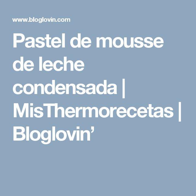 Pastel de mousse de leche condensada | MisThermorecetas | Bloglovin'
