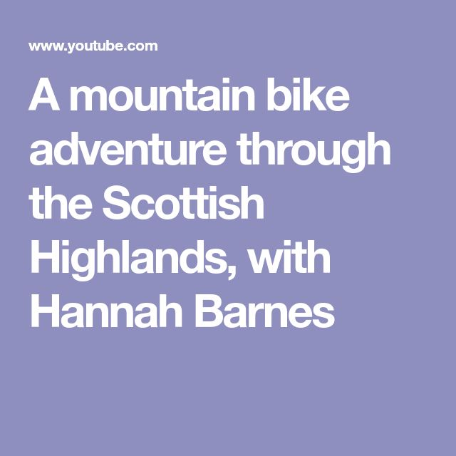 A mountain bike adventure through the Scottish Highlands, with Hannah Barnes