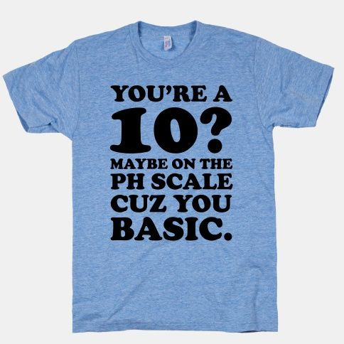 You Basic #geek #nerdy #funny #science #joke #pun #bitch #basic #style #trendy #awesome #sassy #hater