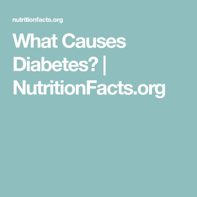 What Causes Diabetes? | NutritionFacts.org